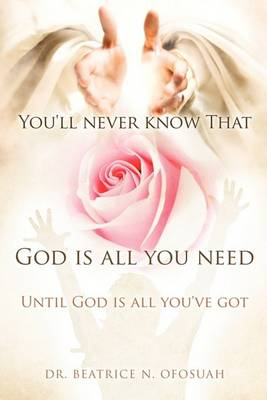 You'll Never Know That God Is All You Need (Paperback)