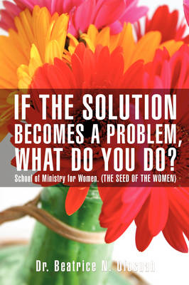 If the Solution Becomes a Problem, What Do You Do? (Paperback)
