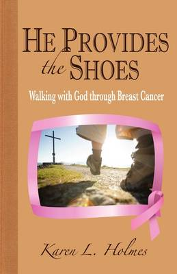 He Provides the Shoes: Walking with God Through Breast Cancer (Paperback)