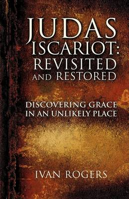 Judas Iscariot: Revisited and Restored (Paperback)