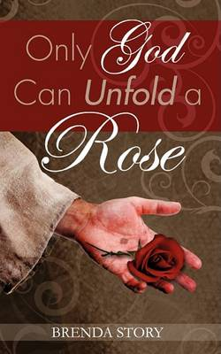 Only God Can Unfold a Rose (Paperback)