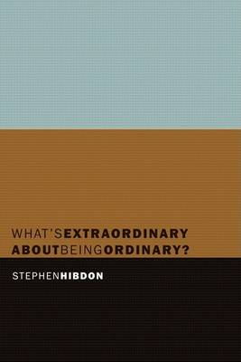 What's Extraordinary about Being Ordinary? (Paperback)