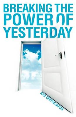 Breaking the Power of Yesterday (Paperback)
