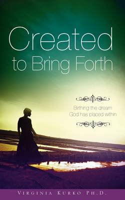 Created to Bring Forth (Paperback)