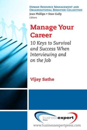 Manage Your Career: 10 Keys to Survival and Success When Interviewing and on the Job (Paperback)