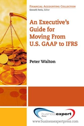 An Executive's Guide for Moving from US GAAP to IFRS (Paperback)