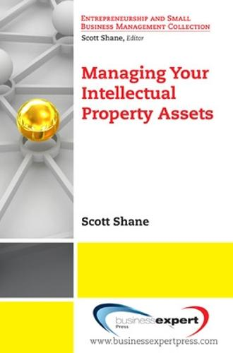 Managing Your Intellectual Property Assets - Entrepreneurship and Small Business Management Collection (Paperback)