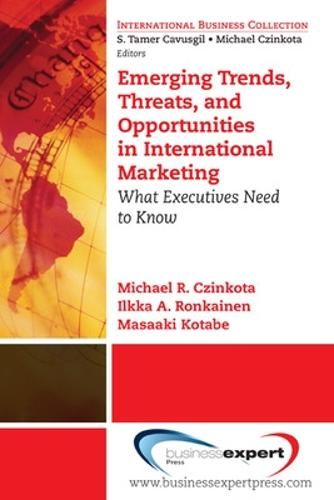 Emerging Trends, Threats and Opportunities in International Marketing: What Executives Need to Know (Paperback)