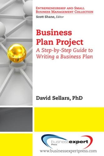 Business Plan Project: A Step-by-step Guide to Writing a Business Plan - Entrepreneurship and Small Business Management Collection (Paperback)