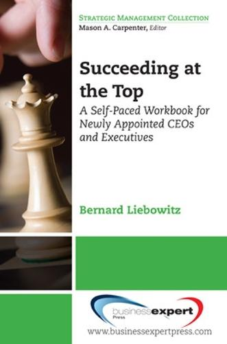 Succeeding at the Top: A Self-paced Workbook for Newly Appointed CEOs and Executives (Paperback)
