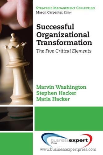 Successful Organizational Transformation: the Five Critical Elements (Paperback)