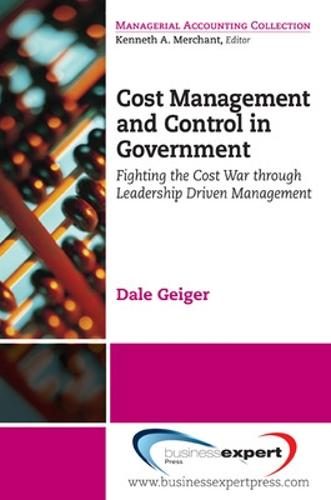 Cost Management and Control in Government: Management Approach to Fighting the Cost War in Government (Paperback)