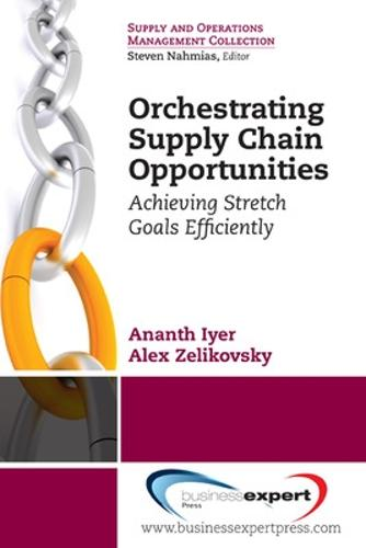 Orchestrating Supply Chain Opportunities: Achieving Stretch Goals Efficiently (Paperback)