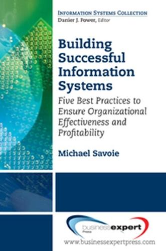 Building Successful Information Systems: Five Best Practices to Ensure Organizational Effectiveness and Profitability (Paperback)