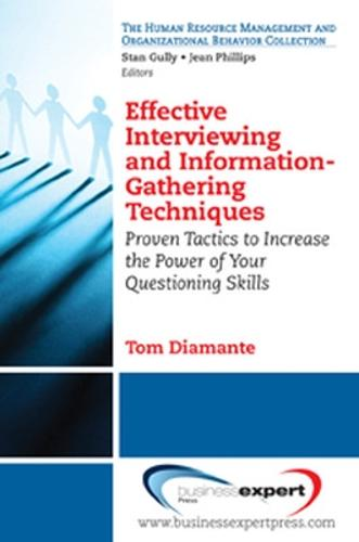 Effective Interviewing and Information-gathering Techniques: Proven Tactics to Increase the Power of Your Questioning Skills (Paperback)