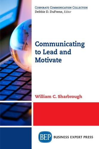 Communicating to Lead and Motivate (Paperback)