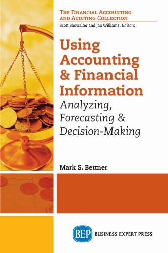 Using Accounting and Financial Information: Analyzing, Forecasting & Decision-Making (Paperback)
