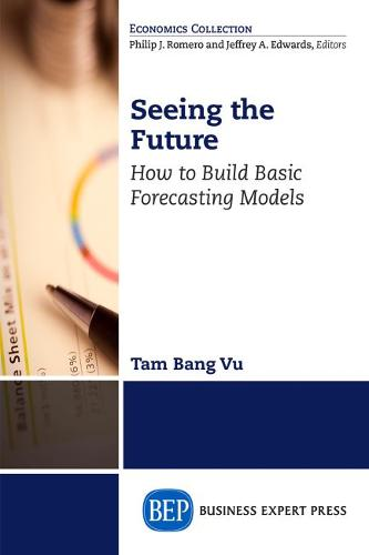 Seeing the Future: How to Build Basic Forecasting Models (Paperback)