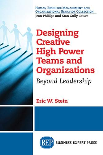 Designing Creative High Power Teams and Organizations: Beyond Leadership (Paperback)