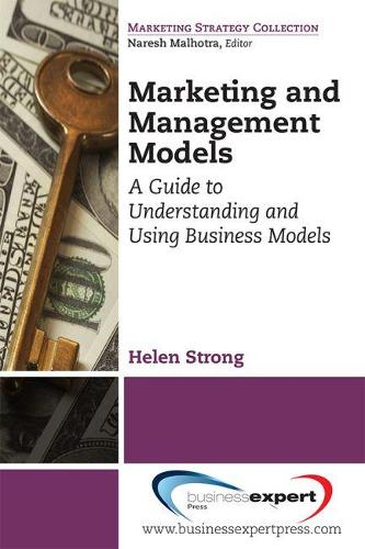 Marketing and Management Models: A Guide to Understanding and Using Business Models (Paperback)