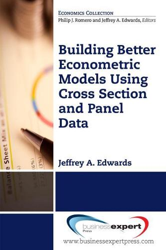 Building Better Econometric Models Using Cross Section and Panel Data (Paperback)
