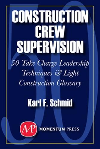 Construction Crew Supervision: 50 Take Charge Leadership Techniques and Light Construction Glossary (Paperback)