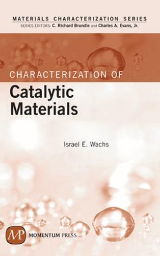 Characterization of Catalytic Materials - Materials Characterization Series (Hardback)