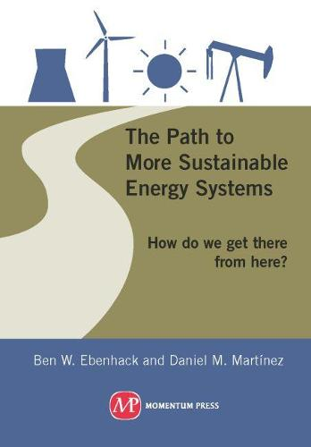 The Path to More Sustainable Energy Systems; How Do We Get There from Here? (Hardback)