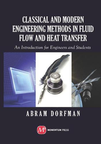 Classical and Modern Engineering Methods in Fluid Flow and Heat Transfer: An Introduction for Engineers and Students (Hardback)