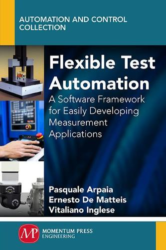 Flexible Test Automation: A Software Framework for Easily Developing Measurement Applications (Hardback)