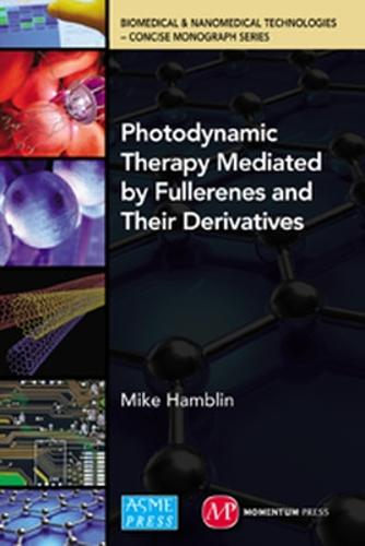 Photodynamic Therapy Mediated by Fullerenes and Their Derivatives (Hardback)