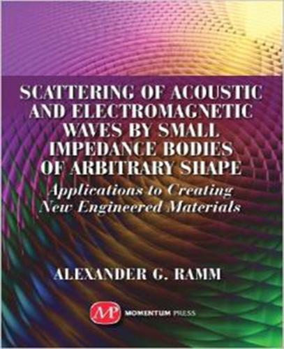 Scattering of Acoustic and Electromagnetic Waves by Small Impedance Bodies of Arbitrary Shapes: Applications to Creating New Engineered Materials (Hardback)