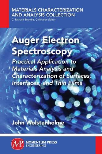 Auger Electron Spectroscopy: Practical Application to Materials Analysis and Characterization of Surfaces, Interfaces, and Thin Films (Paperback)