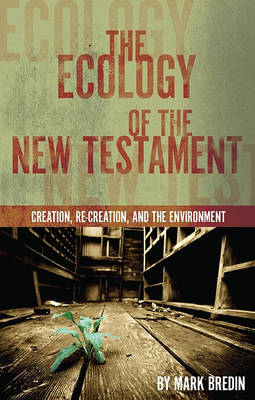 The Ecology of the New Testament: Creation, Re-Creation, and the Environment (Paperback)