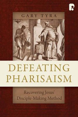 Defeating Pharisaism: Recovering Jesus Disciple-Making Method (Paperback)