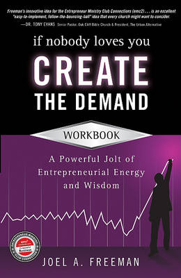 If Nobody Loves You Create the Demand Workbook: A Powerful Jolt of Entrepreneurial Energy and Wisdom (Paperback)