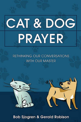 Cat & Dog Prayer: Rethinking Our Conversations with Our Master (Paperback)