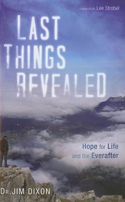 Last Things Revealed: Hope for Life and the Everafter (Paperback)