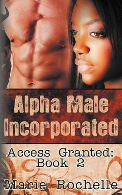Alpha Male Incorporated: Access Granted (Paperback)