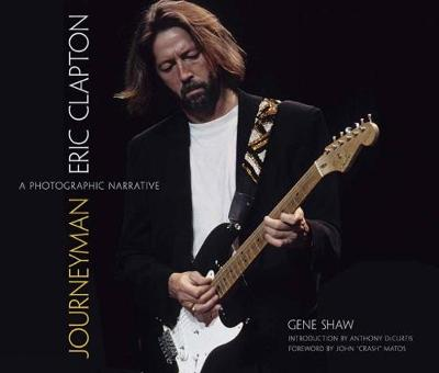Journeyman: Eric Clapton -- A Photographic Narrative - Calla Editions (Hardback)