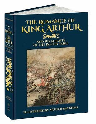 Romance of King Arthur and His Knights of the Round Table (Hardback)