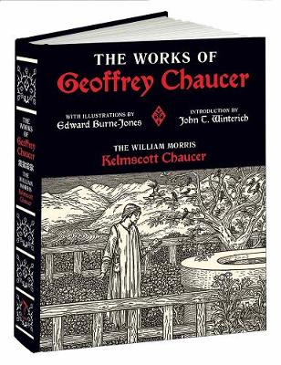 Works of Geoffrey Chaucer: The William Morris Kelmscott Chaucer With Illustrations by Edward Burne-Jones (Hardback)