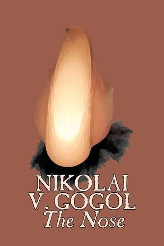 The Nose by Nikolai Gogol, Classics, Literary (Paperback)