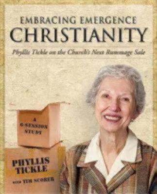 Embracing Emergence Christianity: Phyllis Tickle on the Church's Next Rummage Sale (Paperback)