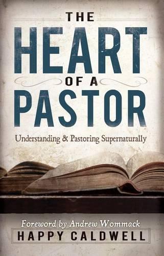Heart of a Pastor: Understanding and Pastoring Supernaturally (Paperback)