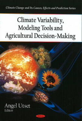 Climate Variability, Modeling Tools & Agricultural Decision-Making (Hardback)