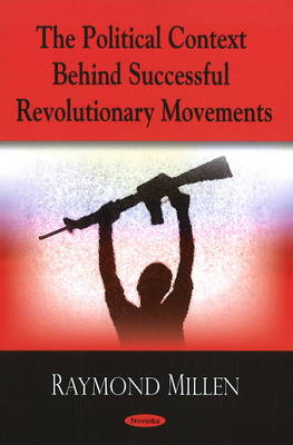 Political Context Behind Successful Revolutionary Movements (Paperback)