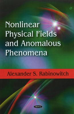 Nonlinear Physical Fields & Anomalous Phenomena (Hardback)