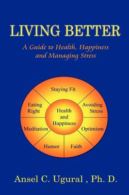 Living Better: A Guide to Health, Happiness and Managing Stress (Hardback)