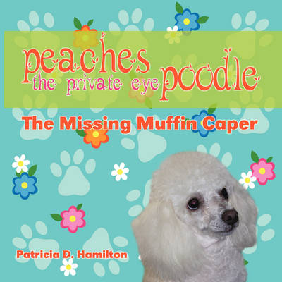 Peaches the Private Eye Poodle: The Missing Muffin Caper (Paperback)